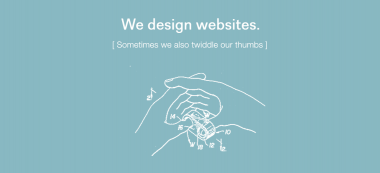 We design websites and also twiddle our thumbs - it's part of the process